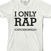 I Only Rap Caucasionally-Unisex White T-Shirt