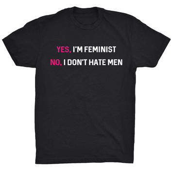 Yes, I'm Feminism No, I Don't Hate Men -- Unisex T-shirt