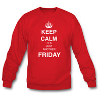 Keep Calm and It's just another Friday Sweatshirt