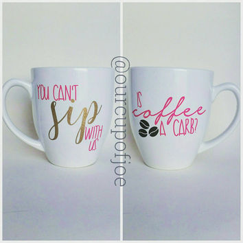 You can't sip with us// Is coffee a carb// coffee mug or tea cup
