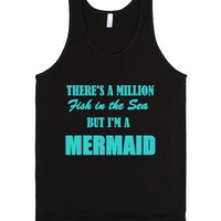 There's a Million Fish in the Sea But I'm A  Mermaid  Tank Top