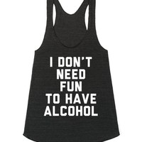 I Don't Need Fun To Have Alcohol