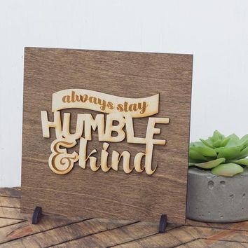 Stay Humble and Kind - House Decoration -