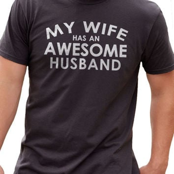 Valentine's Gift My Wife has an AWESOME Husband MENS T shirt Father's Day Husband Gift Wedding Gift Tshirt Cool Shirt