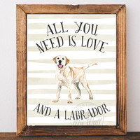 Labrador Print, Labrador Retriever, Labrador gifts, Gifts For Dog Lovers, All you need is love, and a  Labrador Dog, Wall Art, Quote, Poster
