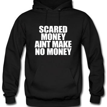Scared Money Aint Make No Moneyf Hoodie
