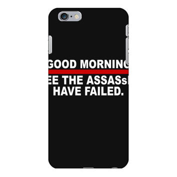 good morning i see the assassins have failed iPhone 6/6s Plus Case