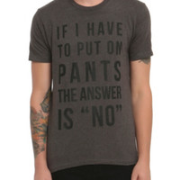If I Have To Put Pants On T-Shirt