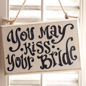 You May Kiss your Bride Small Sign