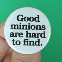 good minions are hard to find pinback button. 1.25 inches.