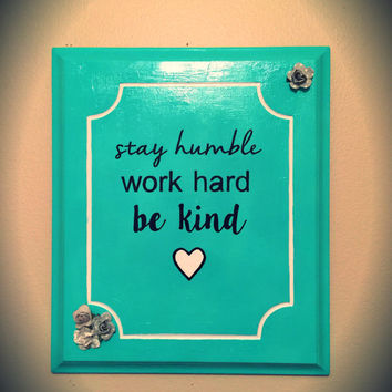 Quote Sign ~ Stay Humble Work Hard Be Kind ~ Reclaimed Wooden Cabinet Door