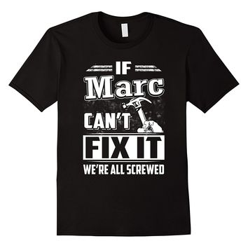 If Marc Can't Fix It We're All Screwed Shirt