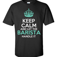 Keep Calm And Let The BARISTA Handle It Tee Original Font - Unisex Tshirt
