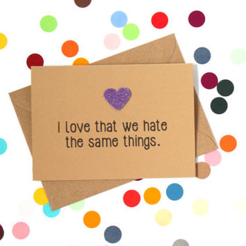 Funny Valentine's Day Card. I love that we hate the same things. Handmade.