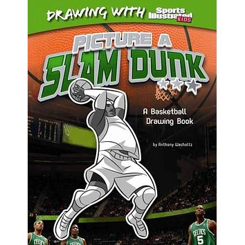 Picture a Slam Dunk: A Basketball Drawing Book (Drawing With Sports Illustrated Kids)