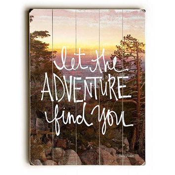 Adventure Find You by Artist Misty Diller Wood Sign