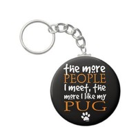 The More People I Meet ... Pug Key Chains from Zazzle.com