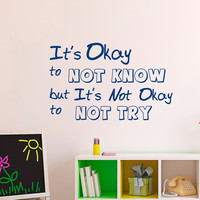 Classroom Wall Decal It's Okay To Not Know But It's Not Okay To Not Try Quote- Children Wall Decal Quote Classroom Rules Wall Art Decor Q156