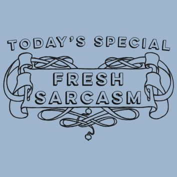 Today's Special Fresh Sarcasm T-Shirt