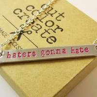 Haters Gonna Hate Necklace, stamped bar necklace, Personalized engraved jewelry, funny necklace, novelty jewelry, quirky gift ideas for her