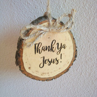 Rustic Wood Slice, Rearview Mirror Charm, Christmas Ornament, Engraved Wood Ornament, Thank Ya Jesus, Car Truck Ornament
