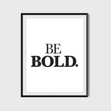Be Bold, Typography,  Quote Poster, IInspirational, Digital Printable File, Instant Download