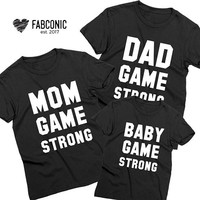Mom game strong, Dad game strong, Baby game strong, Shirt for family, Matching family shirts, Family matching shirts