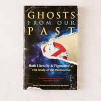 Ghosts From Our Past, Both Literally And Figuratively: The Study Of The Paranormal By Erin Gilbert, Abby L. Yates