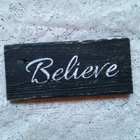Believe Sign, Freestanding Sign, Believe Art, Believe, Desk Sign, Shelf Sign, Black and White Hand Painted Believe Sign, Shabby Chic Sign