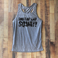 Shut Up and Squat Shirt Tank Top Racerback Racer back T Shirt Top – Size S M L