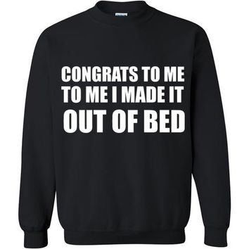Congrats to Me I Made it Out of Bed Sweatshirt