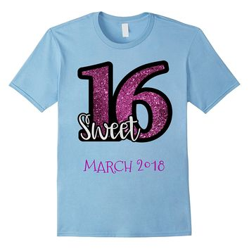 SWEET 16 MARCH 2018 BIRTHDAY PARTY SHIRT