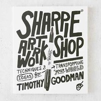 Sharpie Art Workshop: Techniques And Ideas For Transforming Your World By Timothy Goodman