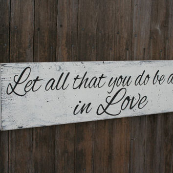 Let All That You Do Be Done In Love Wood Sign 1 Corinthians 16:14 Wood Wall Sign Handpainted Wood Sign Shabby Chic Vintage Wall Sign