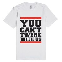You Can't Twerk With Us-Unisex White T-Shirt