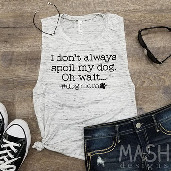 dog mom tank, fur mom tank, funny dog mom tank, #dogmom, fur mom, dog lover tank, dog quote shirt, gift ideas, I don't always spoil my dog