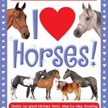 I Love Horses!: Giddy-Up Great Stickers, Trivia, Step-by-Step Drawing Projects, and More for the Horse Lover in You! (I Love Activity Books)