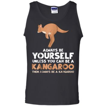 Always Be Yourself Unless You Can Be A Kangaroo  Gift Tank Top