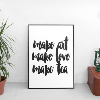 Make art,love,tea, Printable Art, Digital Download, Wall Art, Home Decor, Ink Typography, Watercolor, Black and white,instant download