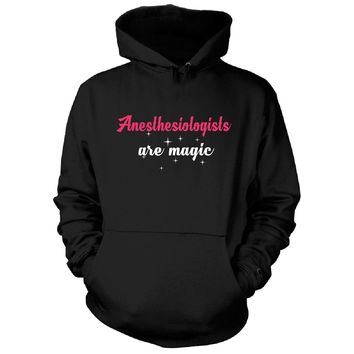 Anesthesiologists Are Magic. Awesome Gift - Hoodie