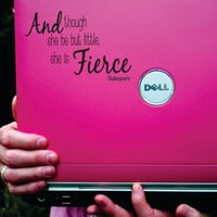 And though she be but little she is fierce  Laptop Decal Sticker Mural