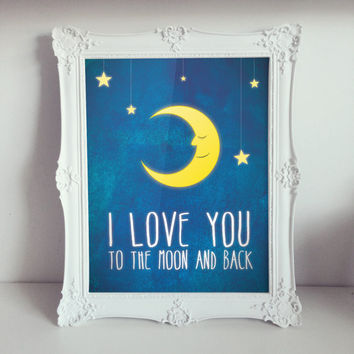 "I Love You to the Moon and Back, Nursery Art, Love, Inspirational, Quote, Modern Decor 11 x 14"" Print, Wall Art"