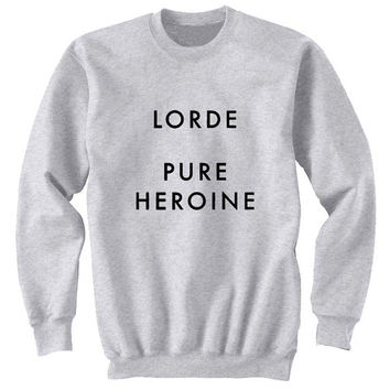 lorde pure heroine sweater Gray Sweatshirt Crewneck Men or Women for Unisex Size with variant colour