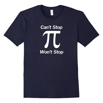 Pi Can't Stop Won't Stop Pi Day Funny Math Geek T-Shirt