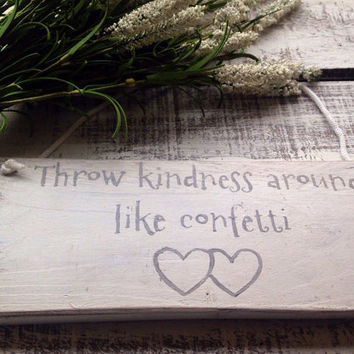 Throw Kindness Around Like Confetti. Wedding Decor. Rustic Wood Sign.