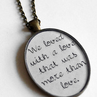 Edgar Allan Poe Quote Pendant We loved with a by Metamorphosis07