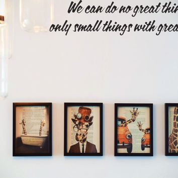 We can do no great things only small things with great love. Style 12 Vinyl Decal Sticker Removable