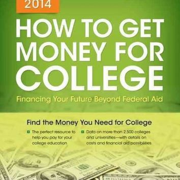 Peterson's How to Get Money for College 2014: Financing Your Future Beyond Federal Aid (How to Get Money for College)