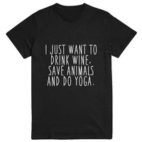 I just want to drink wine, save animals and do yoga Tshirt black Fashion funny slogan womens girls unisex sassy cute top