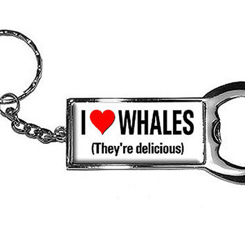 I Love Whales They're Delicious Bottle Opener Keychain